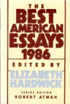 The Best American Essays 1986 - Elizabeth Hardwick, Robert Atwan