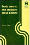 Trade Unions And Pressure Group Politics - Timothy C. May