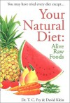 Your Natural Diet: Alive Raw Foods - T.C. Fry, David Klein