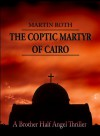 The Coptic Martyr of Cairo (A Brother Half Angel Thriller) - Martin Roth