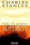 How to Handle Adversity (Charles Stanley Discipleship) - Charles F. Stanley