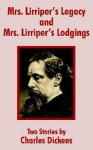 Mrs. Lirriper's Legacy and Mrs. Lirriper's Lodgings: Two Stories by Charles Dickens - Charles Dickens