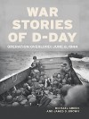 War Stories of D-Day: Operation Overlord: June 6, 1944 - Michael Green, James D. Brown
