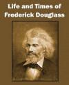 Life and Times of Frederick Douglass - Frederick Douglass