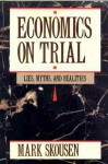 Economics On Trial: Lies, Myths, And Realities - Mark Skousen