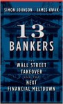 13 Bankers: The Wall Street Takeover and the Next Financial Meltdown - Simon Johnson, James Kwak