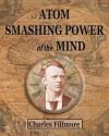 Atom Smashing Power of The Mind - Charles Fillmore, Max Ehrmann, Henderson Daniel