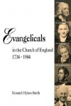 Evangelicals in the Church of England 1734-1984 - Kenneth Hylson-Smith