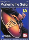 Mel Bay's Mastering the Guitar: A Comprehensive Method for Today's Guitarist! Vol. 1A - William Bay; Mike Christiansen, William Bay, Mike Christiansen
