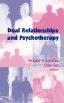 Dual Relationships and Psychotherapy - Arnold A. Lazarus, Arnold Lazarus