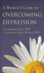 A Woman's Guide to Overcoming Depression - Archibald D. Hart, Weber Catherine Hart