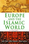 Europe and the Islamic World: A History - John Tolan, Henry Laurens, Gilles Veinstein