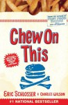 Chew On This: Everything You Don't Want to Know About Fast Food - Charles Wilson, Eric Schlosser