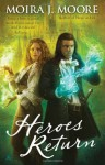 Heroes Return - Moira J. Moore