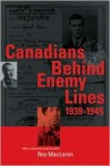 Canadians Behind Enemy Lines, 1939-1945 - Roy MacLaren