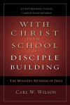 With Christ in the School of Disciple Building: The Ministry Methods of JesusA Contemporary Classic- Completely Revised and Updated - Carl W. Wilson, Richard Peace