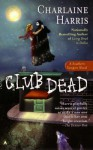 Club Dead: A Sookie Stackhouse Novel - Charlaine Harris