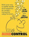 Mind Control: Think Your Way to Better Health and Happiness: An Owner's Manual for Using the Brain - John Newcomb, Mort Walker