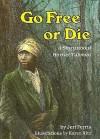 Go Free or Die: A Story about Harriet Tubman - Jeri Ferris, Karen Ritz