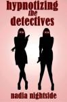 Hypnotizing the Detectives (Mind Control BDSM) (Hot Hypnotism) - Nadia Nightside