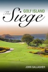 The Golf Island Siege - John Gallagher