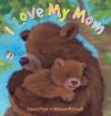 I Love My Mom - Sophie Piper, Melanie Mitchell