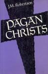 Pagan Christs - J.M. Robertson
