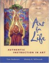 Art for Life: Authentic Instruction in Art - Tom Anderson, Melody K. Milbrandt