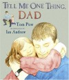 Tell Me One Thing, Dad - Tom Pow, Ian P. Andrew