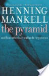 Pyramid and Four Other Kurt Wallander Mysteries - Henning Mankell, Laurie Thompson, Ebba Segerberg