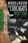 Murder & Mayhem On Chicago's West Side (Il) (Murder And Mayhem) - Troy Taylor
