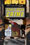 Comic Book Crime: Truth, Justice, and the American Way (Alternative Criminology Series) - Nickie D Phillips, Staci Strobl