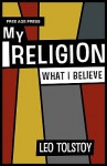 My Religion - What I Believe - Leo Tolstoy