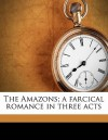The Amazons; A Farcical Romance in Three Acts - Arthur Wing Pinero