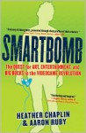 Smartbomb: The Quest for Art, Entertainment, and Big Bucks in the Videogame Revolution - Heather Chaplin, Aaron Ruby