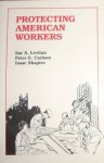Protecting American Workers: An Assessment of Government Programs/0521 - Sar A. Levitan, Peter E. Carlson, Isaac Shapiro