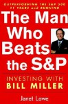 The Man Who Beats the S&P: Investing with Bill Miller - Janet Lowe