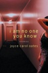 I Am No One You Know : Stories - Joyce Carol Oates