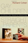 Gay Children, Straight Parents: A Plan for Family Healing - Richard Cohen
