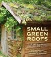 Small Green Roofs: Low-Tech Options for Greener Living - Nigel Dunnett, Dusty Gedge, John Little