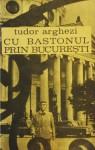Cu bastonul prin Bucuresti - Tudor Arghezi