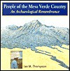 People of the Mesa Verde Country: An Archaeological Remembrance - Ian Thompson, Jonathan Thompson, Russell Martin