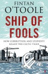 Ship of Fools: How Stupidity and Corruption Sank the Celtic Tiger - Fintan O'Toole