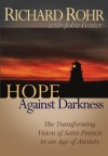Hope Against Darkness: The Transforming Vision of Saint Francis in an Age of Anxiety - Richard Rohr, John Bookser Feister