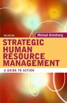 Strategic Human Resource Management: A Guide to Action - Michael Armstrong