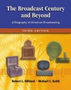The Broadcast Century and Beyond: A Biography of American Broadcasting - Robert L Hilliard, Michael C. Keith