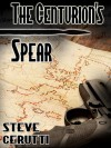 The Centurion's Spear - Steve Cerutti