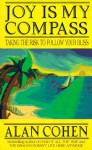 Joy is My Compass: Taking the Risk to Fcollow Your Bliss - Alan Cohen