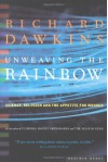 Unweaving The Rainbow: Science, Delusion And The Appetite For Wonder (Penguin Press Science) - Richard Dawkins