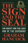 The Sign and the Seal: The Quest for the Lost Ark of the Covenant - Graham Hancock